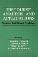 Discourse analysis and applications : studies in adult clinical populations / edited by Ronald L. Bloom. [et al.]
