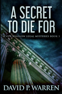 A Secret To Die For  Scott Winslow Legal Mysteries Book 3