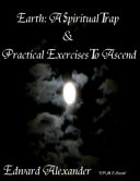 Earth: A Spiritual Trap & Practical Exercises to Ascend
