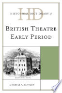 Historical Dictionary of British Theatre  : Early Period