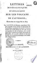 Lettres minéralogiques et géologiques sur les volcans de l'Auvergne, écrites dans un voyage fait en 1804, par Lacoste,...