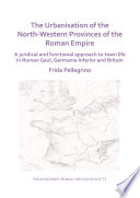 The Urbanisation of the North Western Provinces of the Roman Empire Book