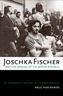 Joschka Fischer and the Making of the Berlin Republic [Pdf/ePub] eBook