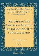 Records Of The American Catholic Historical Society Of Philadelphia Vol 23 Classic Reprint