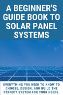 A Beginner s Guide Book To Solar Panel Systems