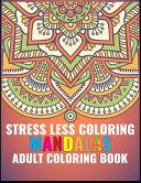 Stress Less Coloring Mandalas Adult Coloring Book