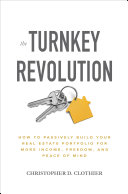 The Turnkey Revolution  How to Passively Build Your Real Estate Portfolio for More Income  Freedom  and Peace of Mind