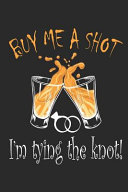 Buy Me A Shot I Am Tying The Knot Book PDF