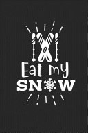 Eat My Snow