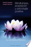 Mindfulness, Aceptacion y Psicologia Positiva: Las Siete Bases del Bienestar
