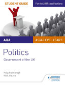 AQA AS/A-level Politics Student Guide 1: Government of the UK