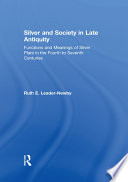 Silver and Society in Late Antiquity
