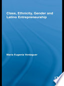 Class  Ethnicity  Gender and Latino Entrepreneurship