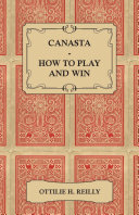 Canasta - How to Play and Win - Including the Official Rules and Pointers for Play [Pdf/ePub] eBook