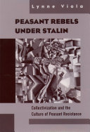 Peasant rebels under Stalin : collectivization and the culture of peasant resistance