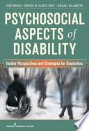 """Psychosocial Aspects of Disability: Insider Perspectives and Strategies for Counselors"" by Mark A. Stebnicki, PhD, LPC, DCMHS, CRC, CCM, CCMC, Irmo Marini, PhD, DSc, CRC, CLCP, Noreen M. Graf, RhD, CRC, Michael J. Millington, PhD, CRC"