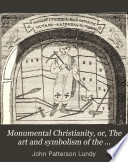 Monumental Christianity Or The Art And Symbolism Of The Primitive Church Book PDF