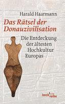 Das Rätsel der Donauzivilisation: Die Entdeckung der ältesten ...