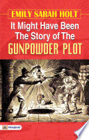 It Might Have Been The Story of the Gunpowder Plot