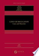 """Land Use Regulation: Cases and Materials"" by Daniel P. Selmi, James A. Kushner, Edward H. Ziegler, Joseph F. C. DiMento, John Echeverria"