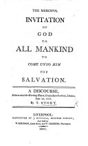The Merciful Invitation of God to All Mankind to Come Unto Him for Salvation. A Discourse, Etc