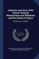 Palestine And Syria With Routes Through Mesopotamia And Babylonia And The Island Of Cyprus Handbook For Travellers