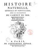Histoire naturelle, générale et particuliére, avec la description du cabinet du Roi. Tome premier \- quinzième!