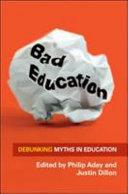 Bad Education: Debunking Myths In Education
