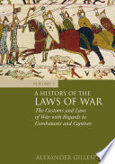 A History of the Laws of War: Volume 1  : The Customs and Laws of War with Regards to Combatants and Captives