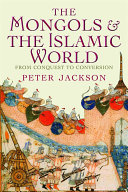 The Mongols & the Islamic world: from conquest to conversion