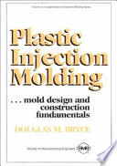 """""""Plastic Injection Molding: Mold Design and Construction Fundamentals"""" by Douglas M. Bryce"""