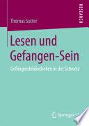 Lesen und Gefangen-Sein  : Gefängnisbibliotheken in der Schweiz