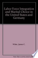 Labor Force Integration and Marital Choice in the United States and Germany