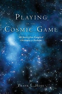 Playing in the Cosmic Game