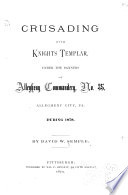 Crusading with Knights Templar Under the Banners of Allegheny Commandery  No  35  Allegheny City  Pa  During 1878 Book PDF