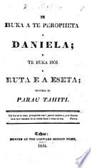 Te Buka a te Peropheta a Daniela  e te buka hoi a Ruta e a Eseta  iritihia ei paran Tahiti   Translated by John Williams