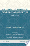 The Collected Writings of James Leo Garrett Jr   1950 2015  Volume One