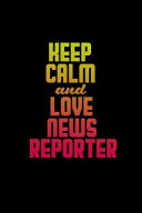 Keep Calm And Love News Reporters