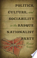 Politics, Culture, and Sociability in the Basque Nationalist Party