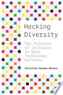 """""""Hacking Diversity: The Politics of Inclusion in Open Technology Cultures"""" by Christina Dunbar-Hester"""