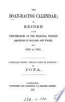 The Boat Racing Calendar Or Record Of The Performances Of The Principal Winning Amateurs In England And Wales From 1835 To 1857 Compiled From Bell S Life In London