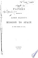 Papers Relating to Lord Eliot s Mission to Spain in the Spring of 1835 Book