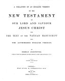 A Collation of an English Version of the New Testament ... from the text of the Vatican Manuscript with the Authorized English Version. By Herman Heinfetter ... Sixth edition