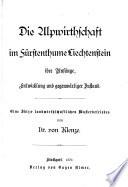 Die Alpwirtschaft im Fürstenthume Liechtenstein, ihre Anfänge, Entwicklung und gegenwärtiger Zustand