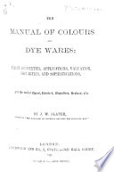 The Manual of Colours and Dye Wares  Their Properties  Applications  Etc
