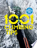 """1001 Climbing Tips: The essential climbers' guide: from rock, ice and big-wall climbing to diet, training and mountain survival"" by Andy Kirkpatrick"