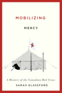 Book cover for Mobilizing mercy : a history of the Canadian Red Cross