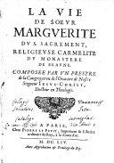 La vie de soeur Marguerite du S. Sacrement, religieuse Carmelite du monastere de Beaune. Composee par un prestre de la Congregation de l'Oratoire de Nostre Seigneur Iesus-Christ, docteur en theologie