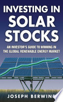 Investing in Solar Stocks  What You Need to Know to Make Money in the Global Renewable Energy Market