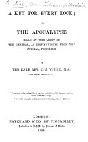 A Key for every Lock  or  the Apocalypse read by the light of the general  as distinguished from the special  principle  By the late Rev  C  J  Yorke   With the text
